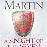 A Knight of the Seven Kingdoms – George R.R. Martin